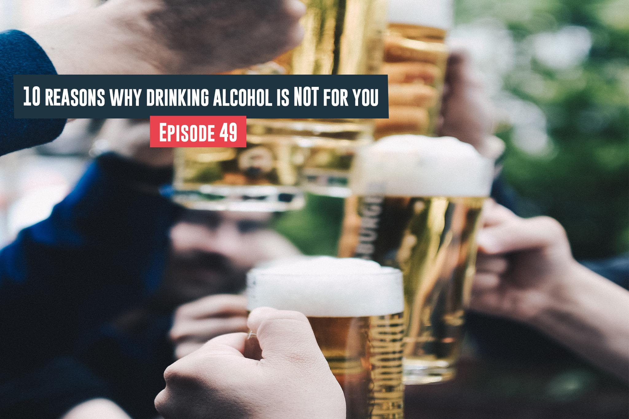 Drinking Alcohol Is NOT For You