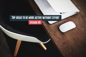 Be More Active Without Effort