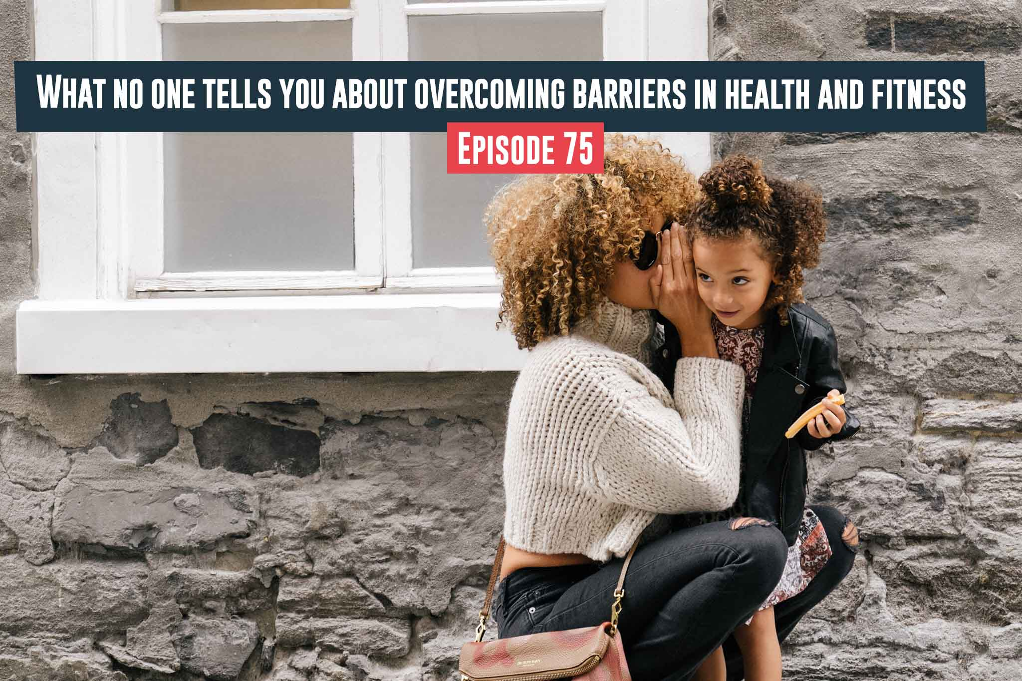 Overcoming Barriers In Health And Fitness