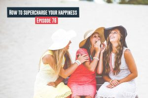 Supercharge Your Happiness