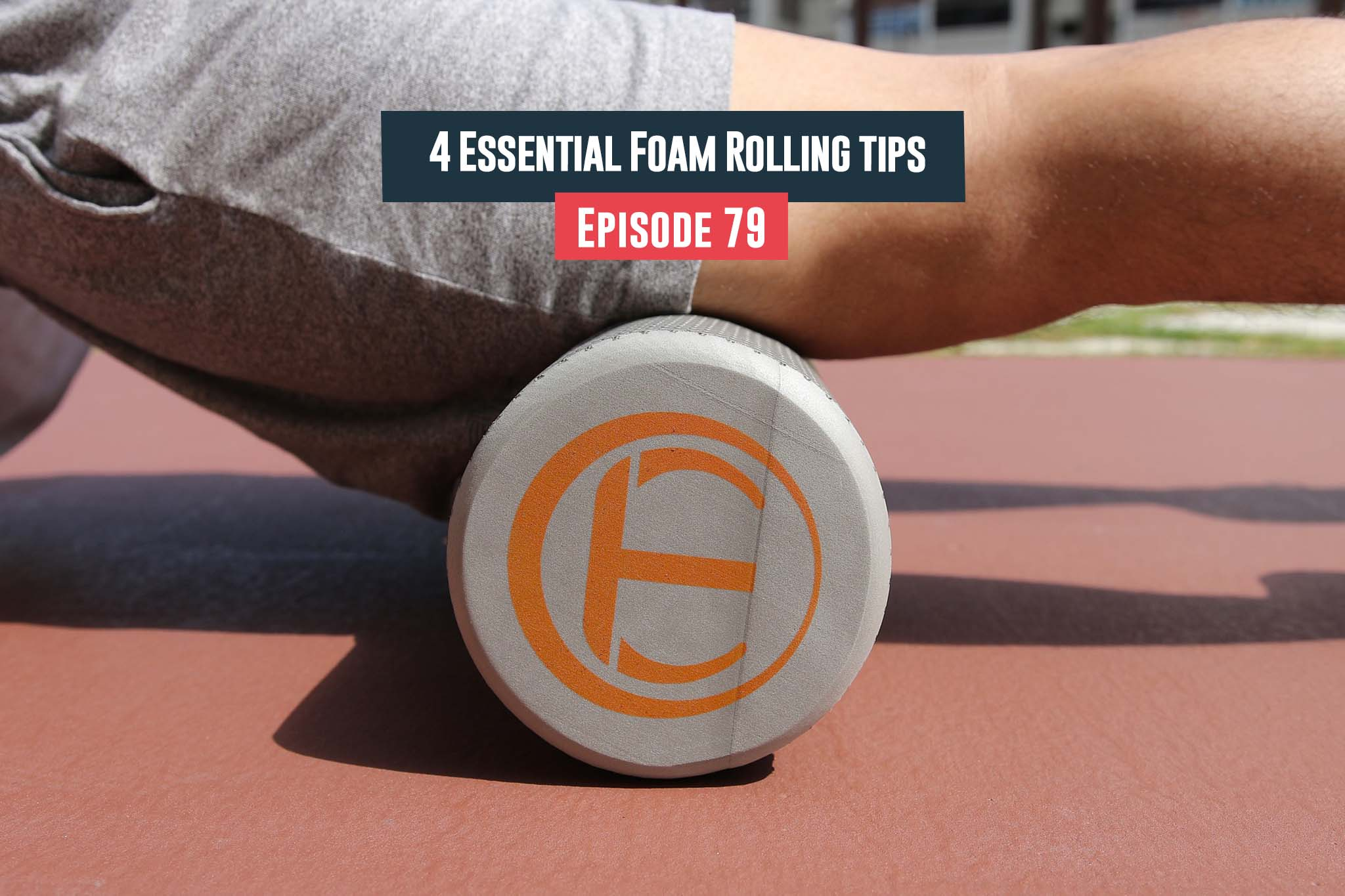 Essential Foam Rolling tips